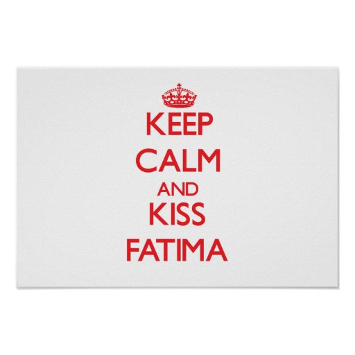 Keep Calm and Kiss Fatima Posters