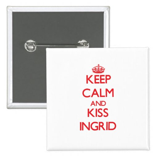 Keep Calm and Kiss Ingrid Pinback Button