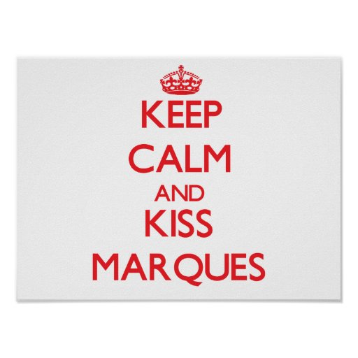 Keep Calm and Kiss Marques Posters