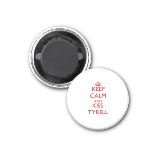 Keep Calm and Kiss Tyrell Refrigerator Magnet