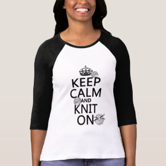 Keep Calm and Knit On - all colors T Shirt