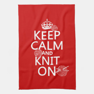 Keep Calm and Knit On - all colors Tea Towel