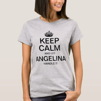 Keep calm and let Angelina handle it T-Shirt