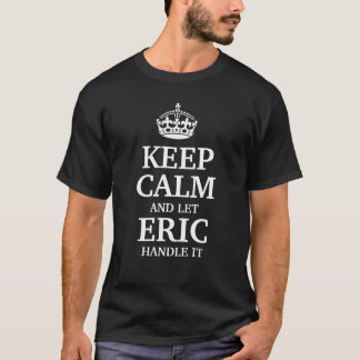 Keep calm and let Eric handle it T-Shirt