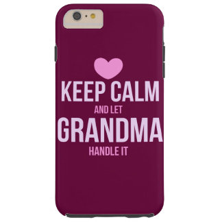 Keep calm and let grandma handle it tough iPhone 6 plus case