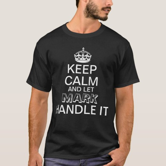 Keep Calm and let Mark handle it T-Shirt