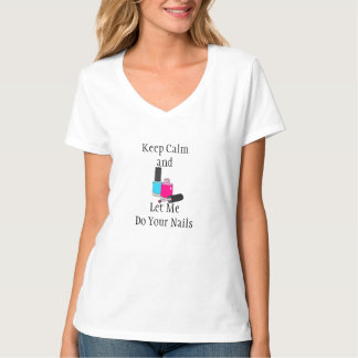 Keep Calm and Let Me Do Your Nails Women's T-Shirt