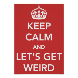 Keep Calm and Let s Get Weird Poster
