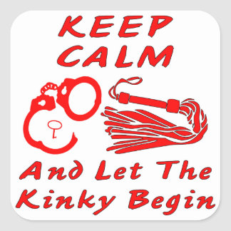 Keep Calm And Let The Kinky Begin Square Sticker