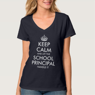 Keep calm and let the School Principal handle it Tee Shirt