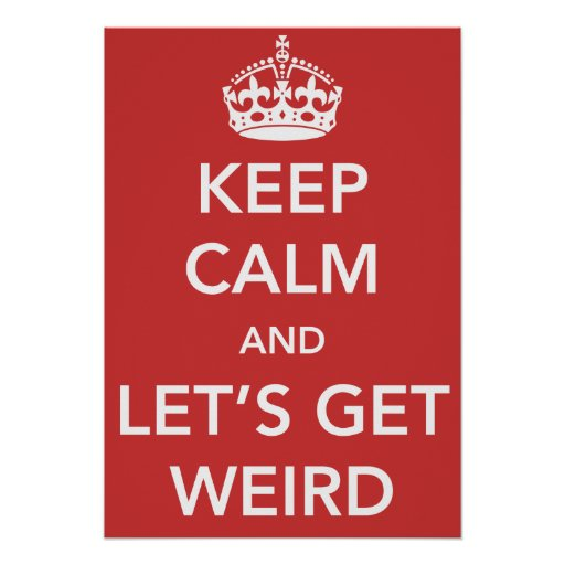 Keep Calm and Let's Get Weird Poster