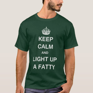 KEEP CALM AND LIGHT UP A FATTY T-Shirt
