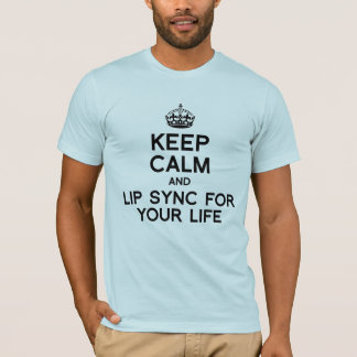 KEEP CALM AND LIP SYNC FOR YOUR LIFE.png T-Shirt
