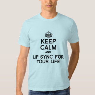 KEEP CALM AND LIP SYNC FOR YOUR LIFE.png Tshirt