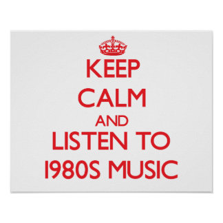 Keep calm and listen to 1980S MUSIC Posters