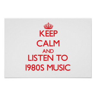 Keep calm and listen to 1980S MUSIC Print