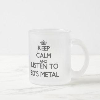 Keep calm and listen to 80 S METAL Mug