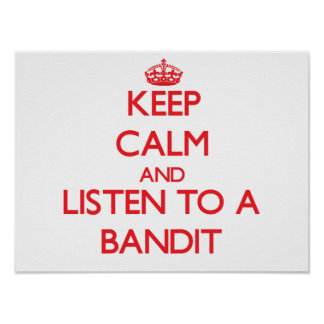 Keep Calm and Listen to a Bandit Posters