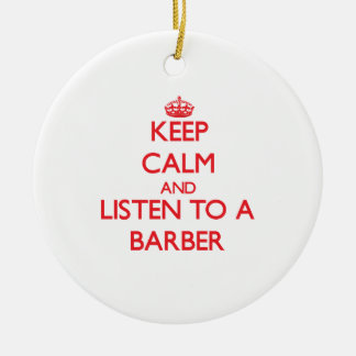 Keep Calm and Listen to a Barber Christmas Ornament