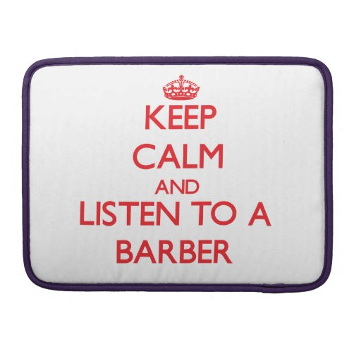 Keep Calm and Listen to a Barber MacBook Pro Sleeves