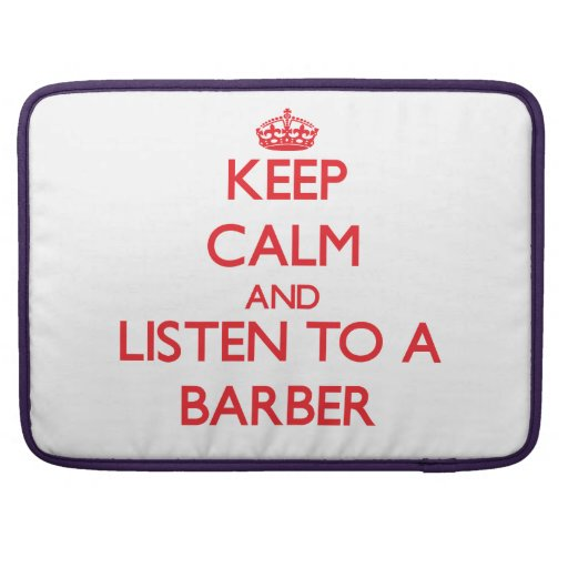 Keep Calm and Listen to a Barber Sleeves For MacBook Pro