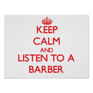 Keep Calm and Listen to a Barber Poster