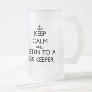 Keep Calm and Listen to a Bee Keeper Frosted Glass Beer Mug