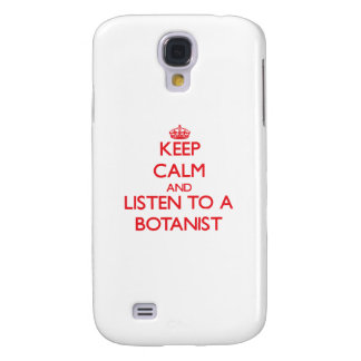 Keep Calm and Listen to a Botanist Galaxy S4 Cases