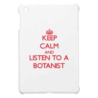Keep Calm and Listen to a Botanist iPad Mini Cases