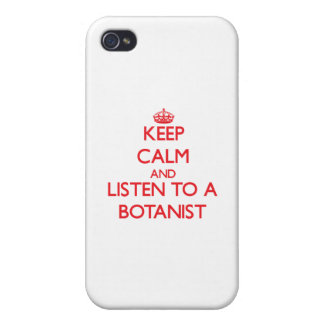 Keep Calm and Listen to a Botanist Covers For iPhone 4