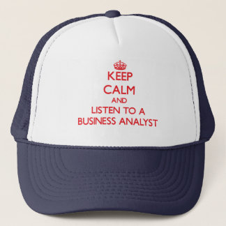 Keep Calm and Listen to a Business Analyst Trucker Hat