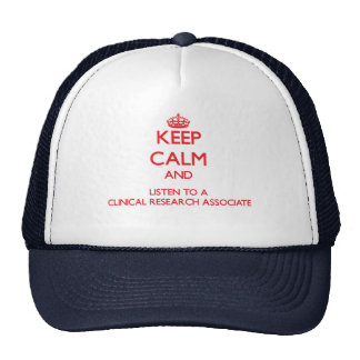 Keep Calm and Listen to a Clinical Research Associ Trucker Hat