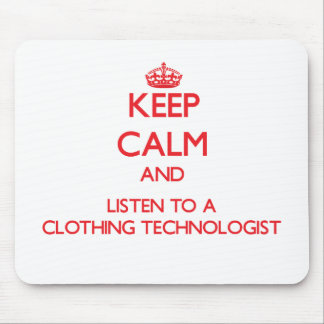 Keep Calm and Listen to a Clothing Technologist Mouse Pad