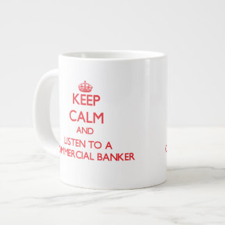 Keep Calm and Listen to a Commercial Banker Jumbo Mug