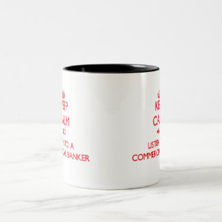 Keep Calm and Listen to a Commercial Banker Coffee Mug