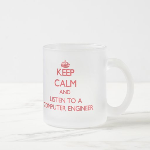 Keep Calm and Listen to a Computer Engineer Coffee Mugs