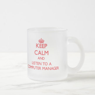 Keep Calm and Listen to a Computer Manager Coffee Mugs