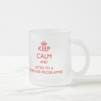 Keep Calm and Listen to a Computer Programmer Mugs
