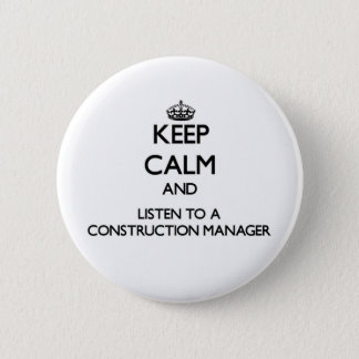 Keep Calm and Listen to a Construction Manager 6 Cm Round Badge