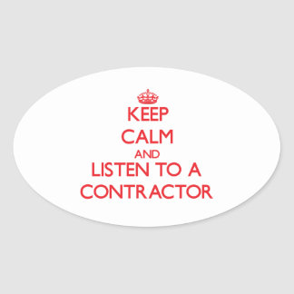 Keep Calm and Listen to a Contractor Oval Stickers