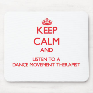 Keep Calm and Listen to a Dance Movement arapist Mouse Pad