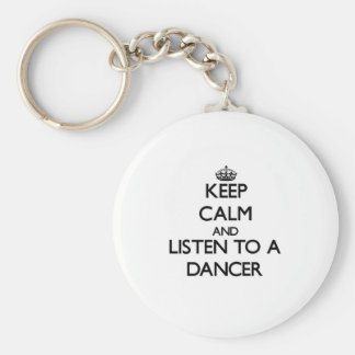 Keep Calm and Listen to a Dancer Keychains