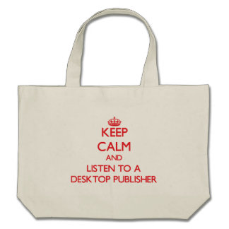 Keep Calm and Listen to a Desktop Publisher Canvas Bag