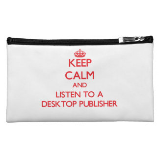 Keep Calm and Listen to a Desktop Publisher Cosmetic Bag
