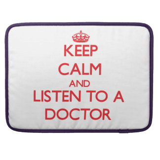 Keep Calm and Listen to a Doctor MacBook Pro Sleeves