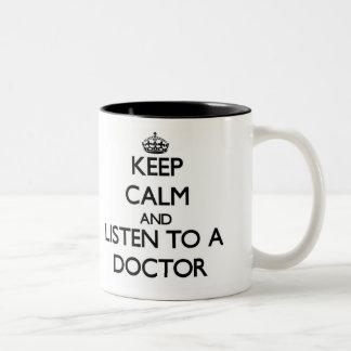 Keep Calm and Listen to a Doctor Mug