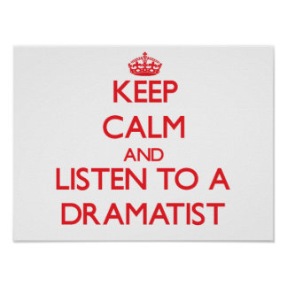 Keep Calm and Listen to a Dramatist Poster