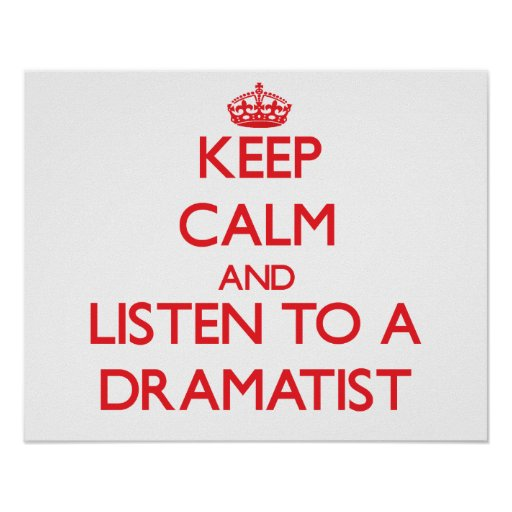 Keep Calm and Listen to a Dramatist Posters