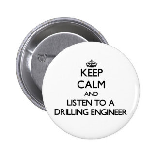 Keep Calm and Listen to a Drilling Engineer 6 Cm Round Badge