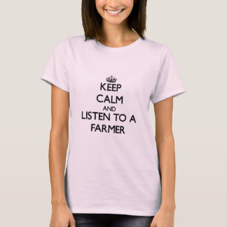 Keep Calm and Listen to a Farmer T-Shirt